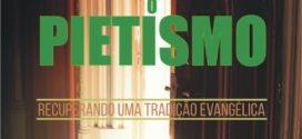 Pietismo: Recuperando uma tradição evangélica